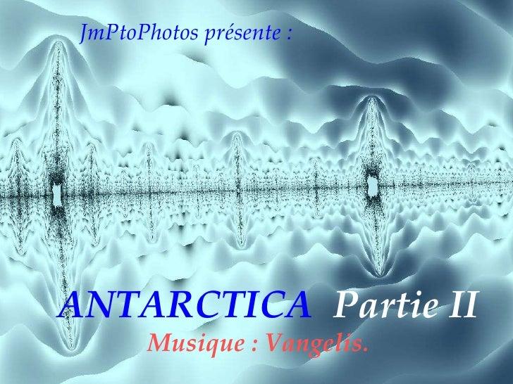JmPtoPhotos présente : ANTARCTICA  Partie II Musique : Vangelis.