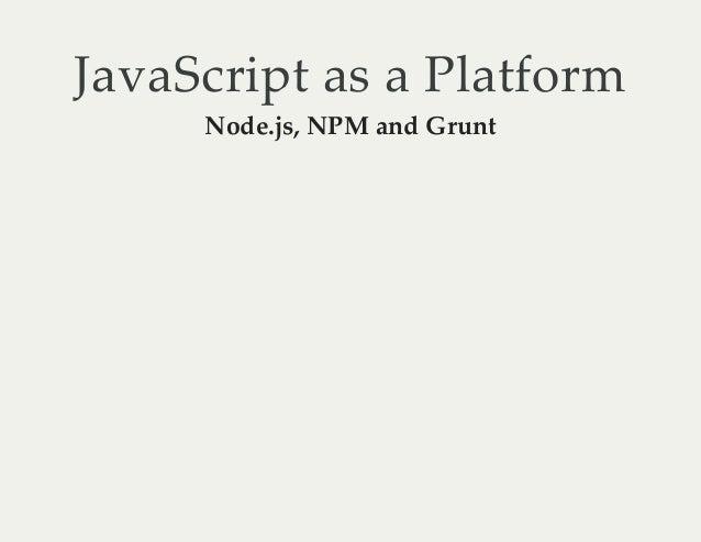JavaScript as a Platform Node.js, NPM and Grunt
