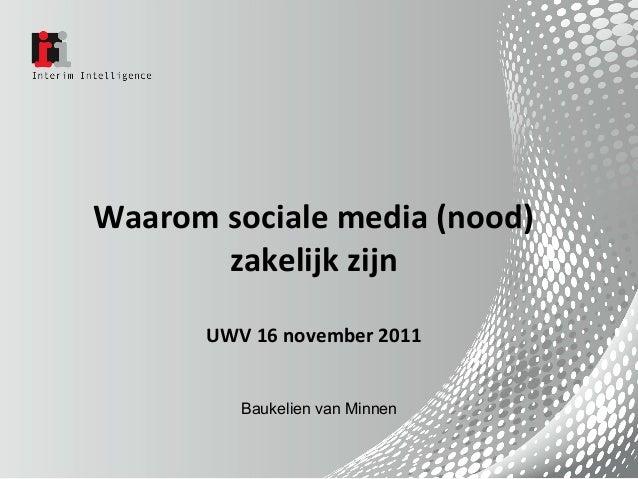 Waarom sociale media (nood) zakelijk zijn UWV 16 november 2011 Baukelien van Minnen