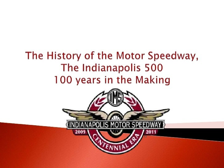 The History of the Motor Speedway,The Indianapolis 500100 years in the Making<br />