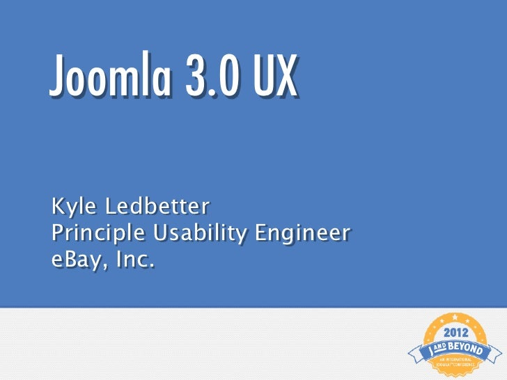 Joomla 3.0 UXKyle LedbetterPrinciple Usability EngineereBay, Inc.