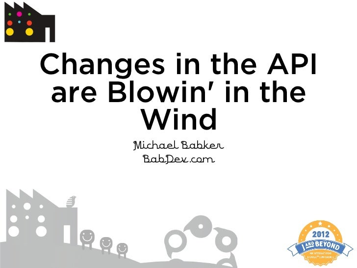 Changes in the API are Blowin in the       Wind      Michael Babker       BabDev.com