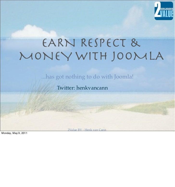 EARN RESPECT &            MONEY WITH JOOMLA                      ...has got nothing to do with Joomla!                    ...