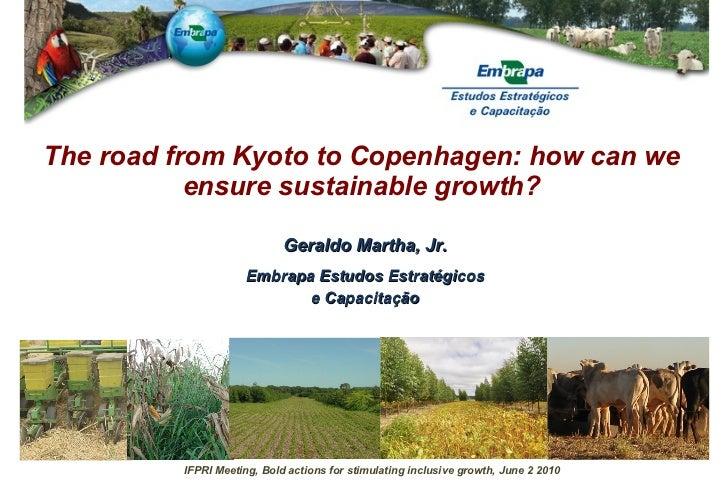 The road from Kyoto to Copenhagen: how can we ensure sustainable growth? Geraldo Martha, Jr. Embrapa Estudos Estratégicos ...
