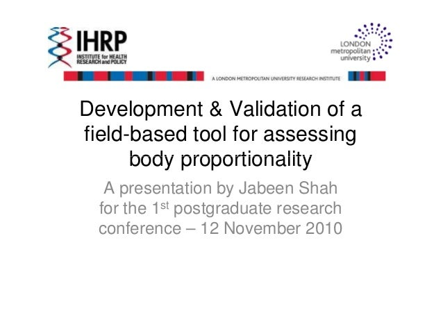 Development & Validation of a field-based tool for assessing body proportionalitybody proportionality A presentation by Ja...