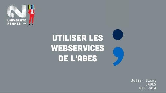;.Utiliser les webservices de l'Abes Julien Sicot JABES Mai 2014