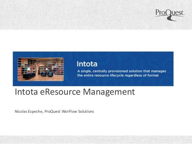 Intota eResource Management Nicolas Espeche, ProQuest WorFlow Solutions