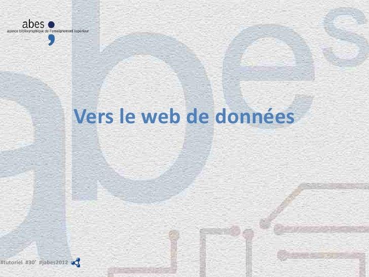 Vers le web de données#tutoriel #30' #jabes2012