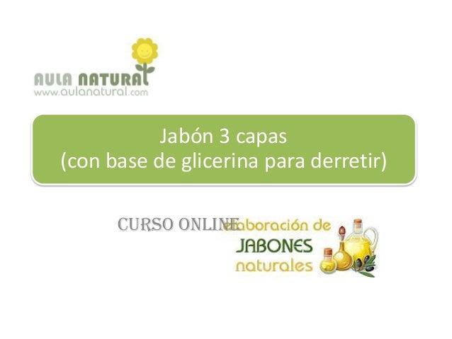 Jabón 3 capas(con base de glicerina para derretir)      Curso online