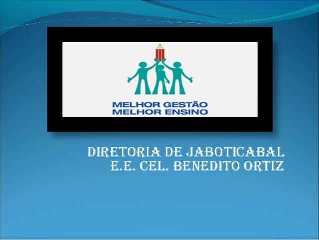 DIRETORIA DE JABOTICABAL E.E. CEL. BENEDITO ORTIZ