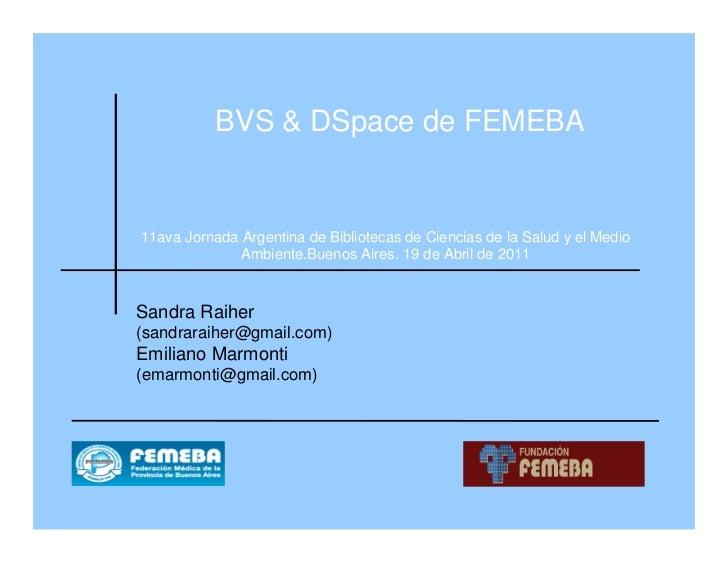 BVS & DSpace de FEMEBA11ava Jornada Argentina de Bibliotecas de Ciencias de la Salud y el Medio              Ambiente.Buen...