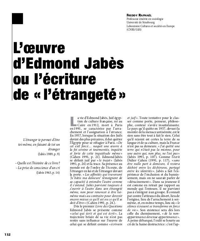 L'œuvre d'Edmond Jabès ou l'écriture de «l'étrangeté» L'étranger te permet d'être toi-même, en faisant de toi un étrange...