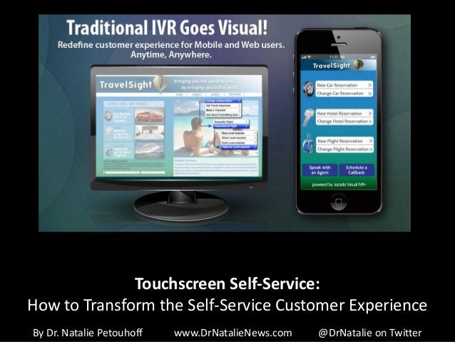 Touchscreen Self-Service: How to Transform the Self-Service Customer Experience By Dr. Natalie Petouhoff  www.DrNatalieNew...