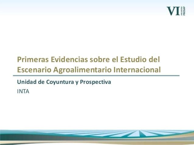 Unidad de Coyuntura y Prospectiva INTA Primeras Evidencias sobre el Estudio del Escenario Agroalimentario Internacional