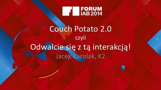 Couch Potato 2.0 czyli Odwalcie się z tą interakcją! Jacek Karolak, K2