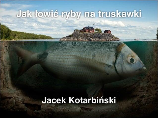 Jak łowić ryby na truskawki Jacek Kotarbiński