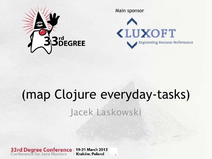 Main sponsor(map Clojure everyday-tasks)        Jacek Laskowski