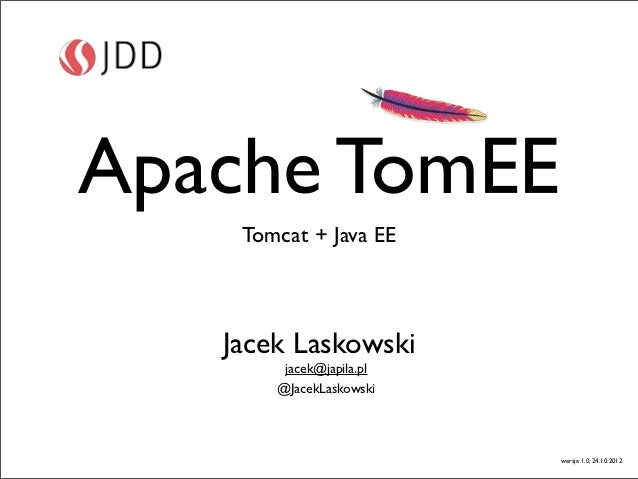 Apache TomEE    Tomcat + Java EE   Jacek Laskowski        jacek@japila.pl       @JacekLaskowski                          w...