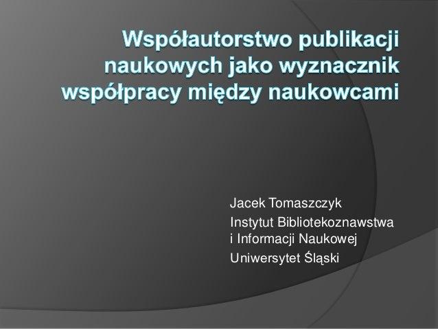 Współautorstwo publikacji naukowych jako wyznacznik współpracy między naukowcami / Jacek Tomaszczyk