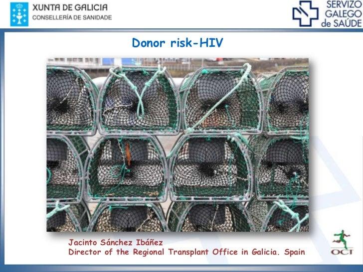 Donor risk-HIVJacinto Sánchez IbáñezDirector of the Regional Transplant Office in Galicia. Spain