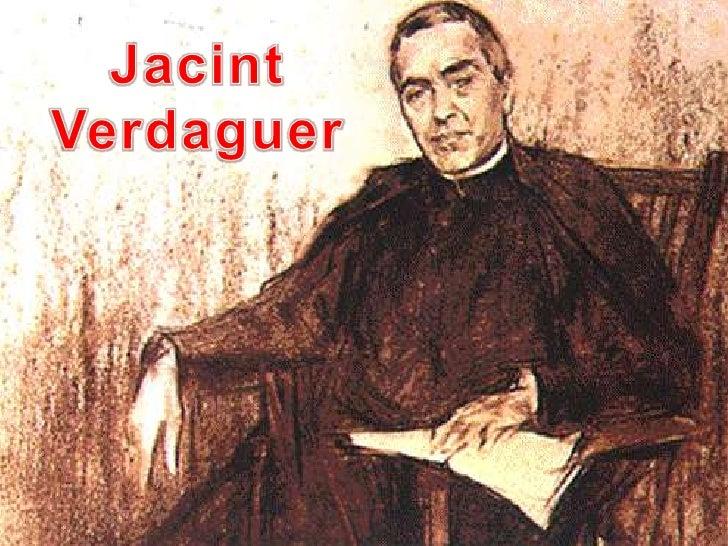 Jacint Verdaguer i Santaló (1845-1902)és el gran poeta de la  Renaixença (segleXIX) i el creador de la   llengua literària...