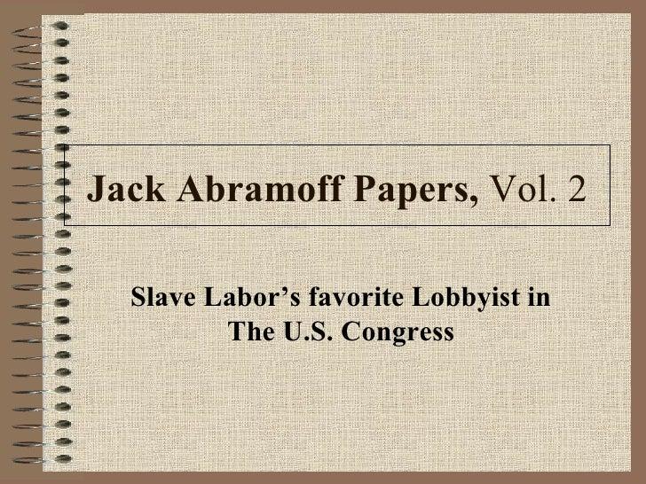 Jack Abramoff Papers,  Vol. 2 Slave Labor's favorite Lobbyist in The U.S. Congress