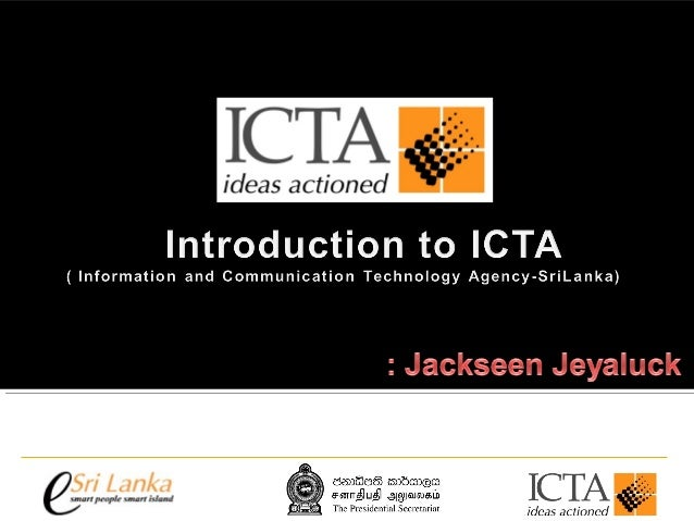 """About ICTA .... ICTA is the implementation agency of the """"e-Sri Lanka"""" -ICT Development Road Map of SriLanka. ICTA is a Go..."""
