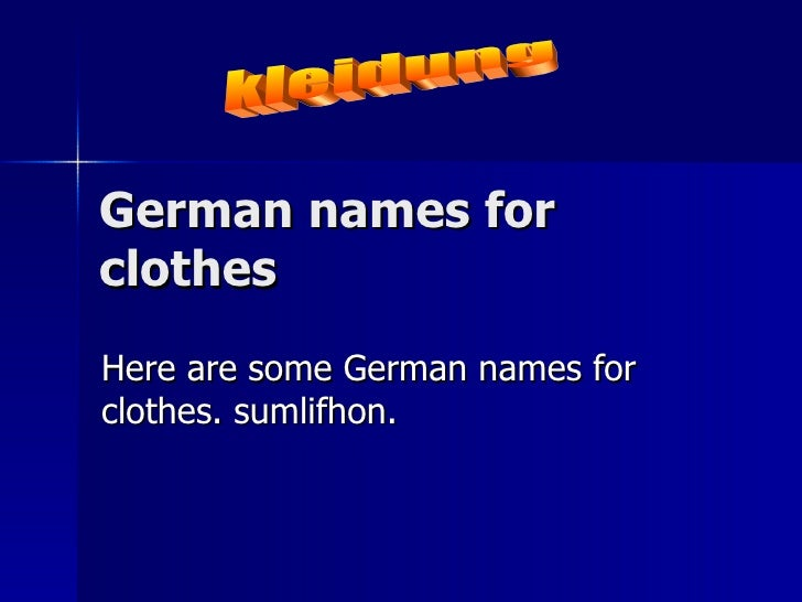 German names for clothes  Here are some German names for clothes. sumlifhon. kleidung