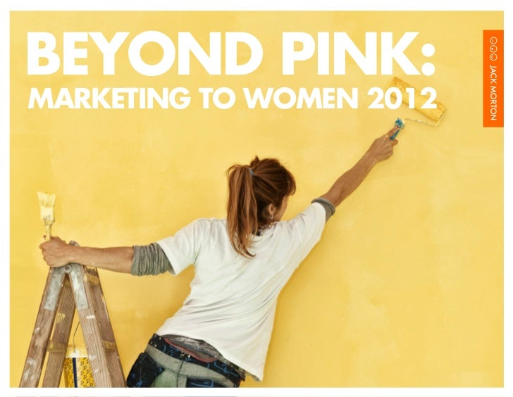 BEYOND PINK:MARKETING TO WOMEN 2012                     MARKETING TO WOMEN 2012   /1