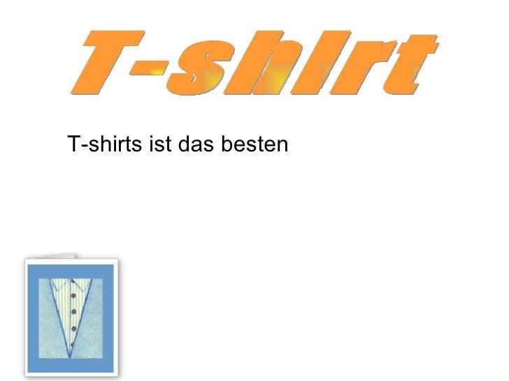 T-shirts ist das besten T-shirt