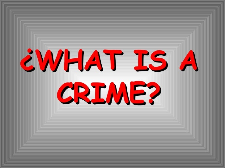 ¿WHAT IS A CRIME?