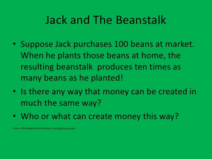 Jack and The Beanstalk<br />Suppose Jack purchases 100 beans at market. When he plants those beans at home, the resulting ...