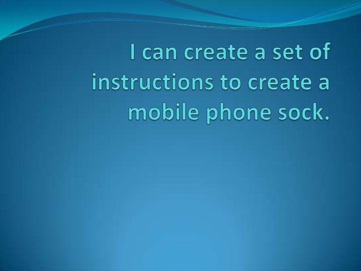 Mobile phone sock.Does your mobile phone or camera have a scratch on the screen? If so then get your hands on one of thes...