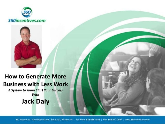 Jack Daly - How To Generate More Business With Less Work