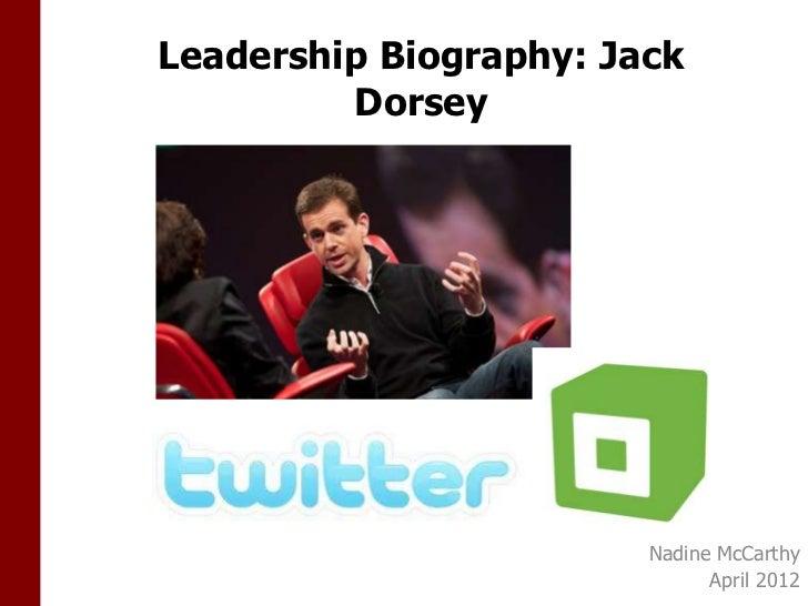 Leadership Biography: Jack         Dorsey                        Nadine McCarthy                              April 2012