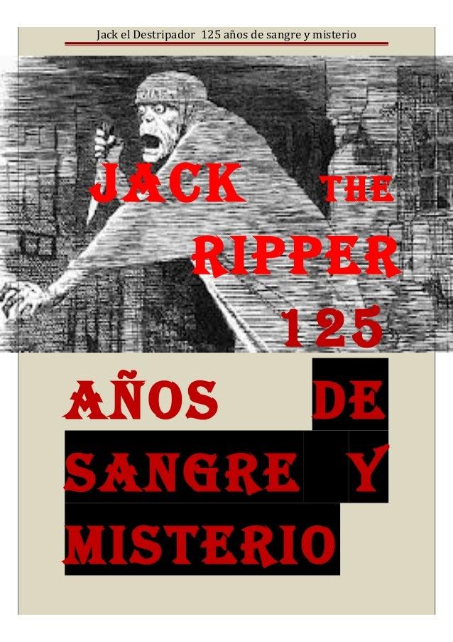 Jack el Destripador 125 años de sangre y misterio JACK THE RIPPER 125 AÑOS DE SANGRE Y mISTERIO