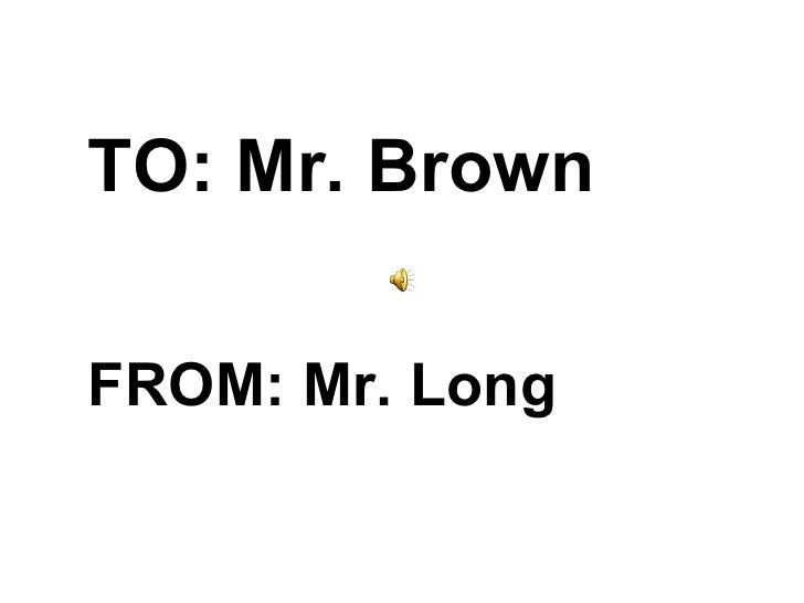 TO: Mr. Brown FROM: Mr. Long