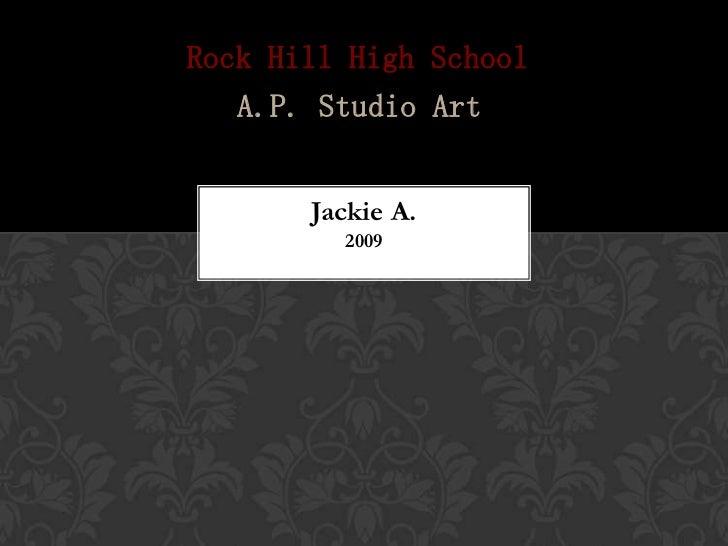 Rock Hill High School   A.P. Studio Art       Jackie A.         2009