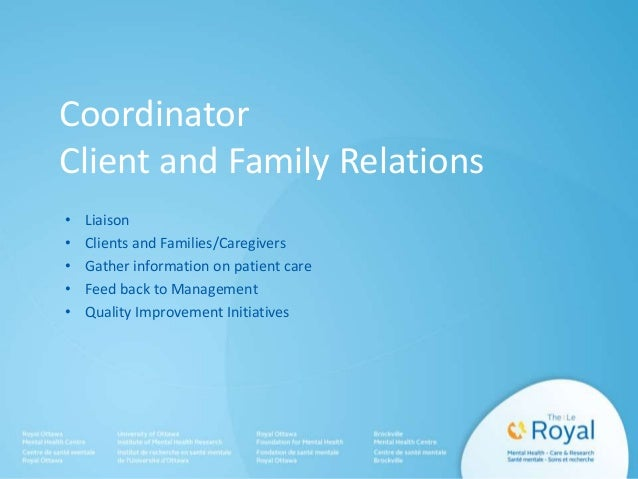 Coordinator Client and Family Relations • Liaison • Clients and Families/Caregivers • Gather information on patient care •...