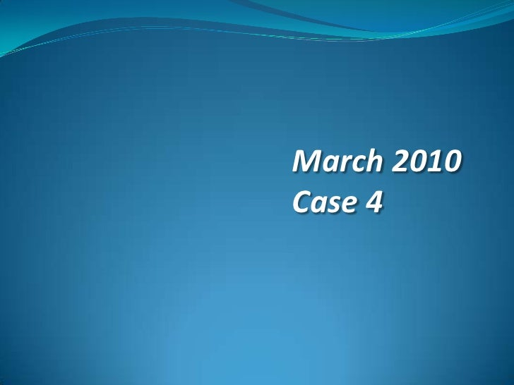 March 2010<br />Case 4<br />