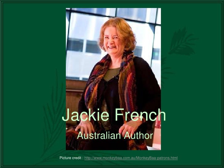 Jackie French         Australian AuthorPicture credit : http://www.monkeybaa.com.au/MonkeyBaa-patrons.html