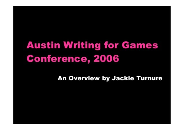Austin Writing for Games Conference, 2006 An Overview by Jackie Turnure