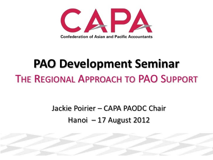 PAO Development SeminarTHE REGIONAL APPROACH TO PAO SUPPORT       Jackie Poirier – CAPA PAODC Chair            Hanoi – 17 ...