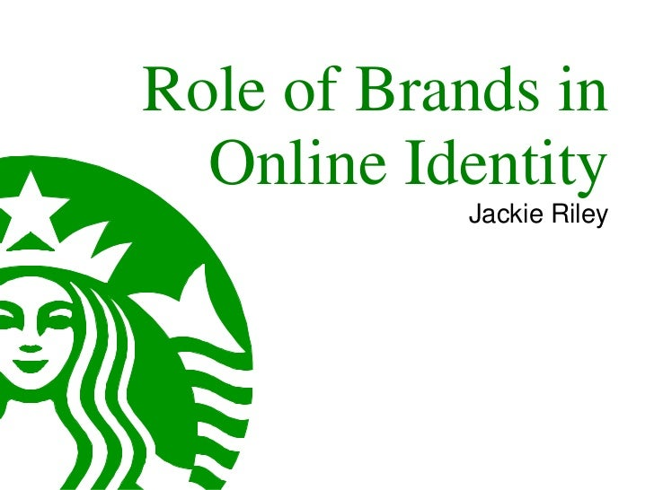 Role of Brands in  Online Identity           Jackie Riley