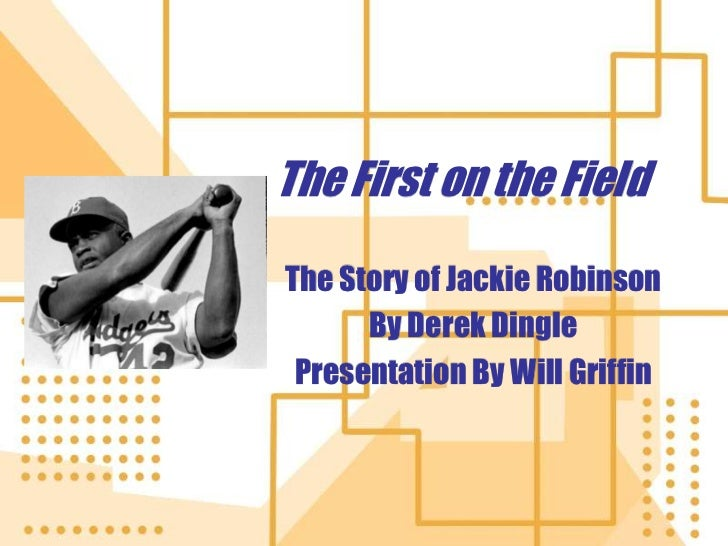 The First on the Field <br />The Story of Jackie Robinson<br />By Derek Dingle<br />Presentation By Will Griffin<br />