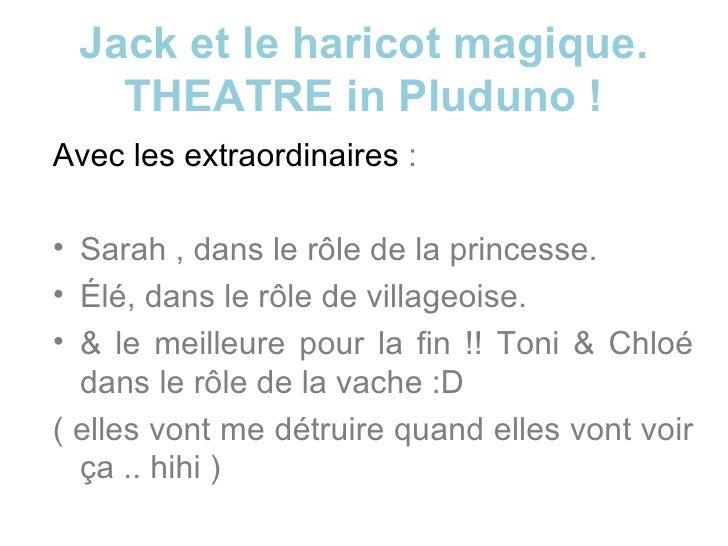 Jack et le haricot magique. THEATRE in Pluduno ! <ul><li>Avec les extraordinaires  : </li></ul><ul><li>Sarah , dans le rôl...