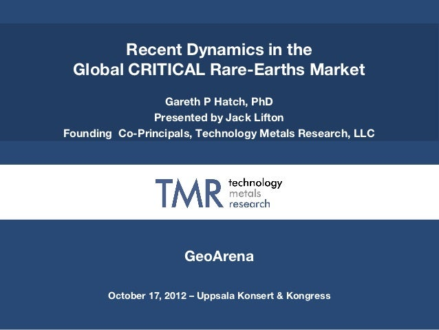 Recent Dynamics in the Global CRITICAL Rare-Earth Market. Jack Lifton, Technology Metals Research