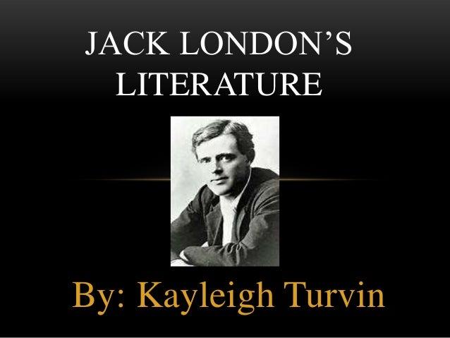 By: Kayleigh TurvinJACK LONDON'SLITERATURE