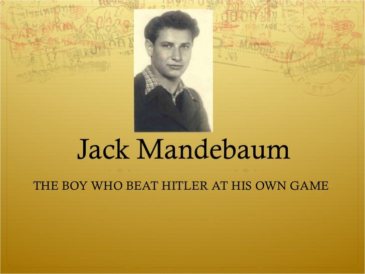 Jack Mandebaum  THE BOY WHO BEAT HITLER AT HIS OWN GAME