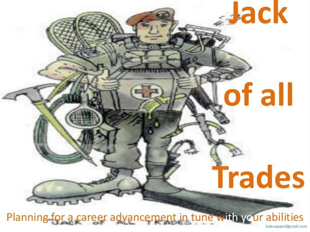 Jack  of all Trades Planning for a career advancement in tune with your abilities babuappat@gmail.com